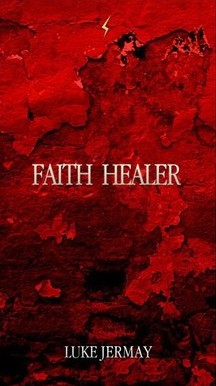 Faith Healer by Luke Jermay