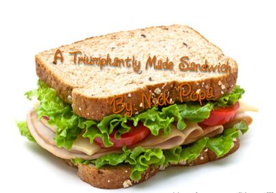 A Triumphantly Made Sandwich by Nick Popa