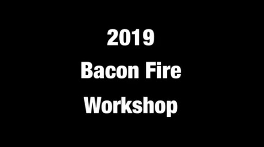 2019 Bacon Fire Workshop By Bacon Fire