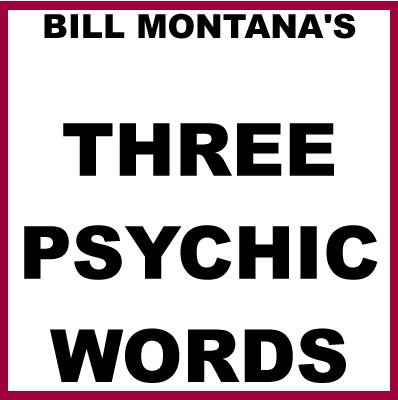 Three Psychic Words by Bill Montana