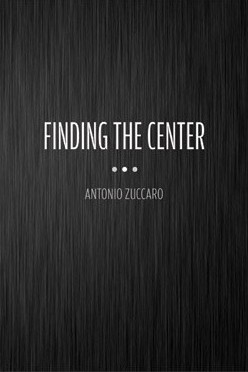 Finding the Center by Antonio Zuccaro