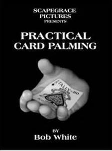 Practical Card Palming by Bob White