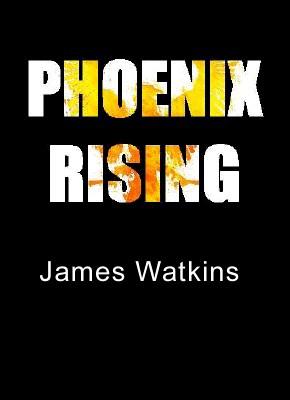 Phoenix Rising by James Watkins