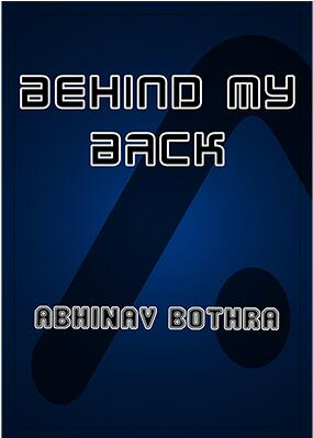 Behind My Back by Abhinav Bothra