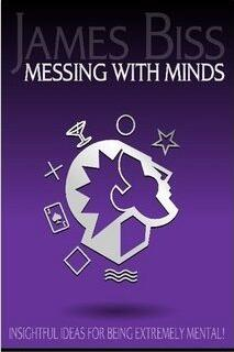 Messing With Minds by James Biss