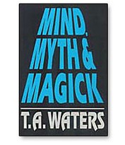 Mind Myth & Magick by T.A. Waters