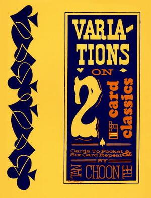 Variations on 2 Card Classics by Tan Choon Tee