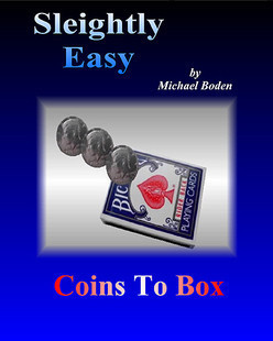 Sleightly Easy Coins To Box by Michael Boden