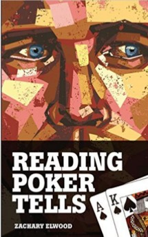 Reading Poker Tells By Zachary Elwood