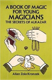 A BOOK OF MAGIC FOR YOUNG MAGICIANS THE SECRETS OF ALKAZAR