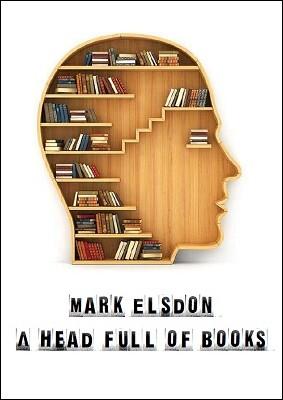 A Head Full of Books by Mark Elsdon
