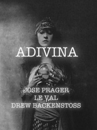ADIVINA BY JOSE PRAGER, LEWIS LE VAL AND DREW BACKENSTOSS
