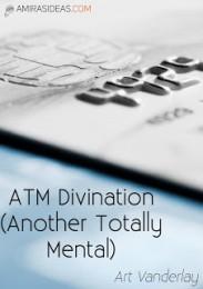 ATM DIVINATION BY ART VANDERLAY