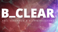 B Clear by Axel Vergnaud & Alexis Touchard Magic Dream (Gimmick Not Included)