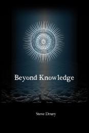Beyond Knowledge by Steve Drury