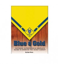 Blue and Gold (The Complete Guide to Working the Scout Market) by Kyle Peron