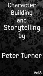 Vol 8. Character Building and Storytelling by Peter Turner (Instant Download)