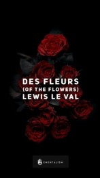 DES FLEURS (OF THE FLOWERS) – LEWIS LE VAL