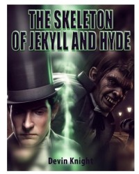 Devin Knight – The Skeleton of Jekyll and Hyde