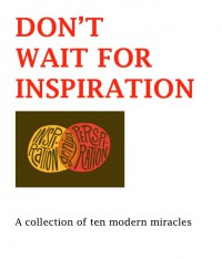 Don't Wait For Inspiration By Andrew Murray