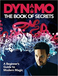Dynamo: The Book of Secrets: Learn 30 mind-blowing illusions to amaze your friends and family