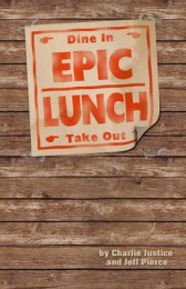 Epic Lunch by Charlie Justice and Jeff Pierce