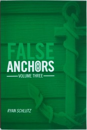 False Anchors Volume Three by Ryan Schlutz