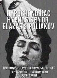 HYPOCHONDRIAC HYPNOSIS BY DR. ELAZAR S. POLIAKOV