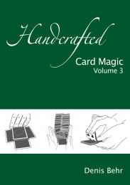 Handcrafted Card Magic Volume 3 by Denis Behr