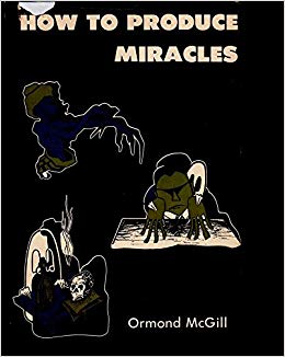 How to Produce Miracles by Ormond Mcgill