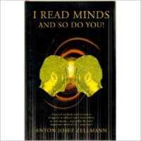 I Read Minds, And So Do You by Anton Zellmann