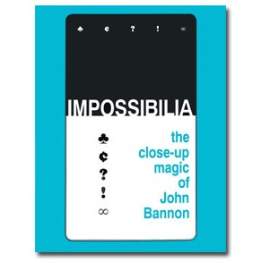 Impossibilia – The Close-Up Magic of John Bannon