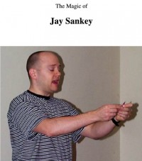 Magic Of Jay Sankey by Jay Sankey