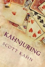 KAHNJURING: DECEPTIVE PRACTICES WITH PLAYING CARDS By Scott Kahn
