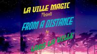 La Ville Magic Presents From A Distance By Lars La Ville