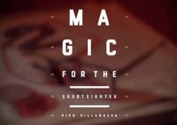 Magic For The Shortsighted by Pipo Villanueva