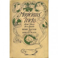 Magicians' Tricks How They Are Done by Henry Hatton and Adrian Plate