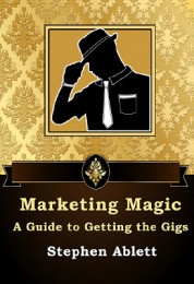 Marketing Magic a guide to getting the gigs by Stephen Ablett