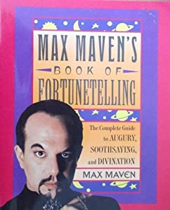 Max Maven's Book of Fortunetelling : The Complete Guide to Augury, Soothsaying and Divination