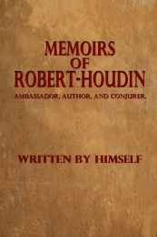 Memoirs of Robert-Houdin by Robert Houdin