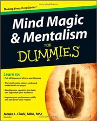 Mind Magic & Mentalism for Dummies by James L. Clark