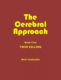 Nick Conticello – The Cerebral Approach: Book Five: Twin Killing by Nick Conticello