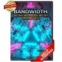 Bandwidth: No No No No No No No Maybe Yes by John Bannon
