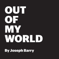 OUT OF MY WORLD BY JOSEPH BARRY