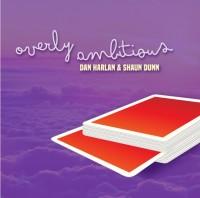 Overly Ambitious by Dan Harlan & Shaun Dunn