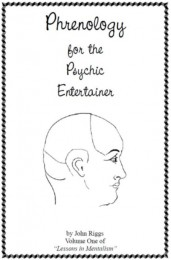 Phrenology For The Psychic Entertainer Vol. One By John Riggs