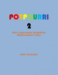 Potpourri 2 by Nick Conticello More Impromptu, Sleightless, Mathematical Tricks