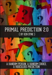 Primal Prediction 2.0 By Ken Dyne