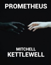 Prometheus by Mitchell Kettlewell