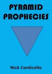 Pyramid Prophecies by Nick Conticello